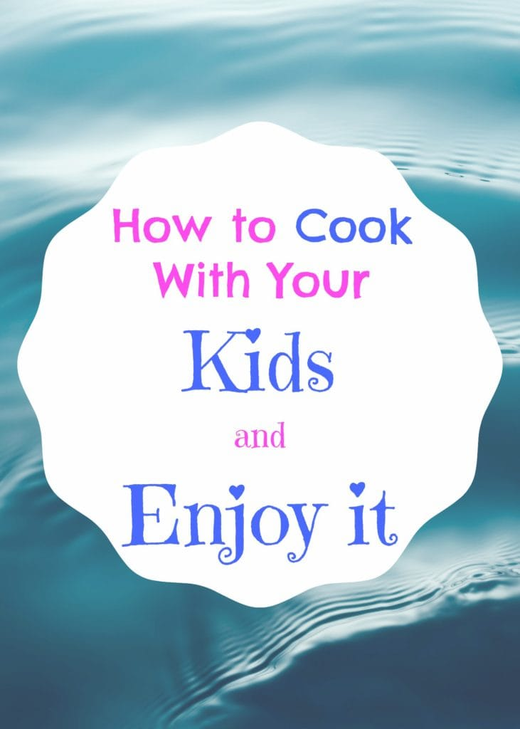 How to Cook With Your Kids (and enjoy it)