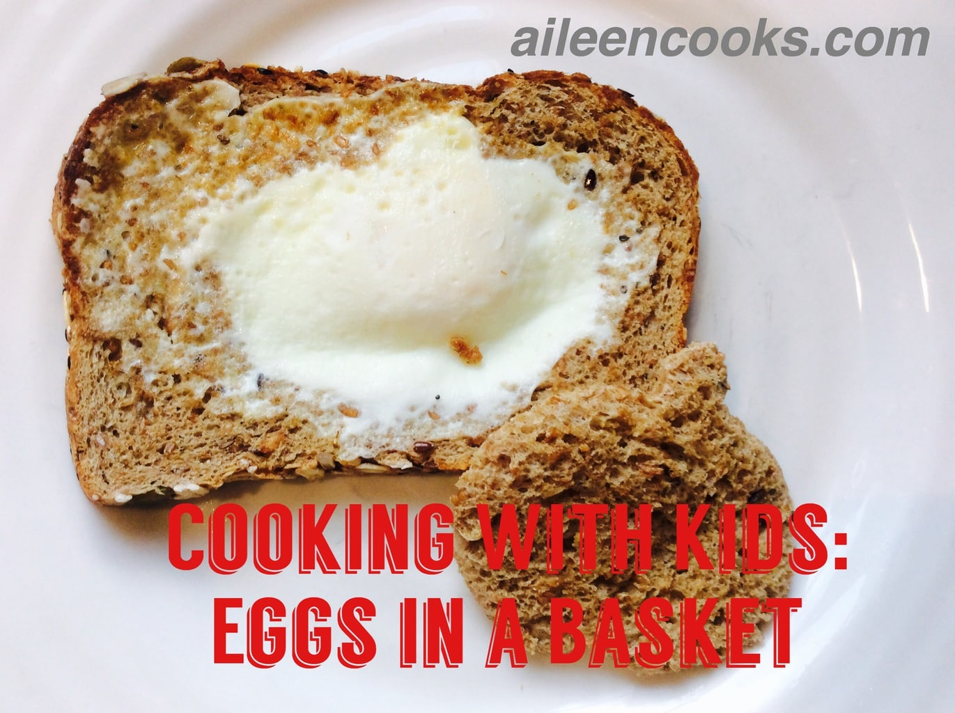 Cooking with Kids: Eggs in a Basket | aileencooks.com