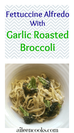 Fettuccine Alfredo with Garlic Roasted Broccoli 2