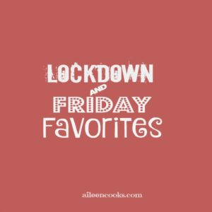 Lockdown and Friday Favorites