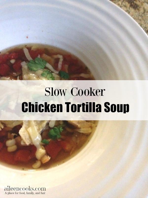 Slow Cooker Chicken Tortilla Soup - Aileen Cooks