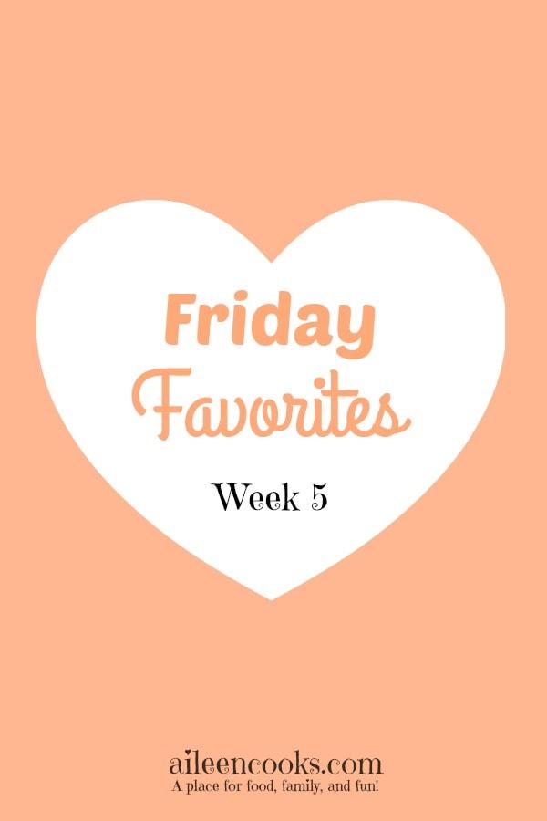Friday Favorites Week 5