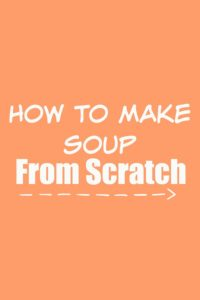 Great Tips! Learn How to Make Soup From Scrtach via https://aileencooks.com