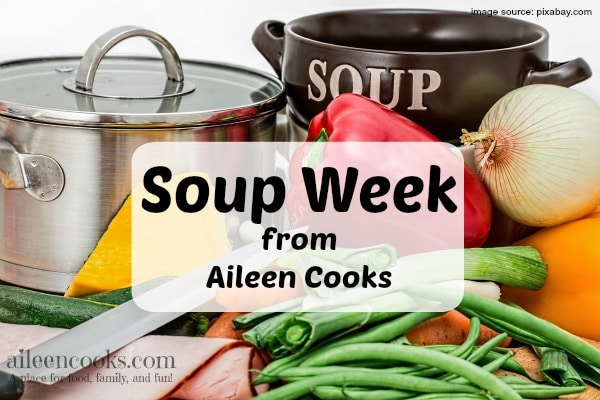 Soup Week: learn how to make soup from scratch, how to freeze soup, and 5 new recipes fom https://aileencooks.com
