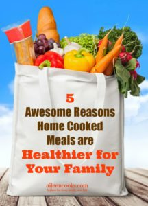 5 Awesome Reasons Home Cooked Meals are Healthier for Your Family | aileencooks.com