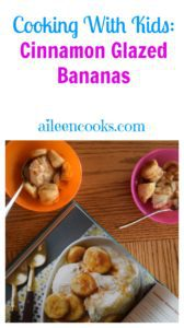 Cooking With Kids: Cinnamon Glazed Bananas. A perfect recipe to get your kids in the kitchen and learning about fresh product and practicing their knife skills. Recipe from aileencooks.com