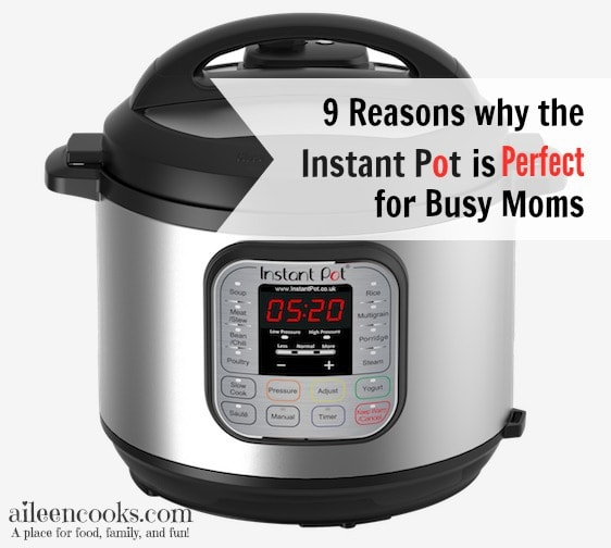 9 Reasons why the Instant Pot electric pressure cooker is perfect for busy moms.