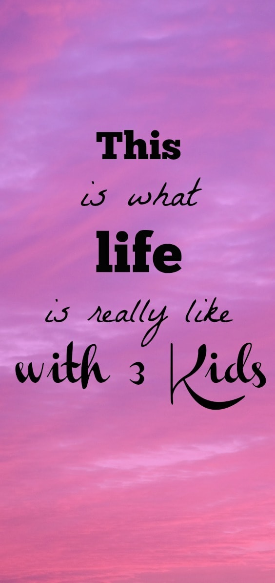 This is what life with three kids. An honest post from a mom of three kids under six.