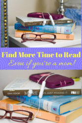 Collage image of books stacked on a night stand. Image text says: Find More Time to Read, Even if You're a Mom