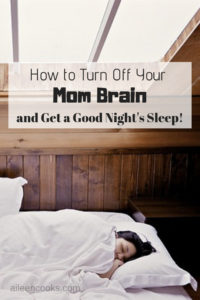 How to turn off your mom brain and get a good night's sleep.
