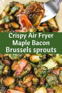"""Collage photo of Brussels sprouts with words """"crispy air fryer maple bacon Brussels sprouts"""""""