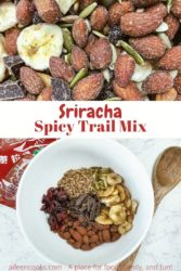 "Collage photo of close up of spicy trail mix above photo of white bowl of trail mix ingredients and the words ""sriracha spicy trail mix"" in red lettering."